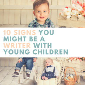 10 Signs you might be a Writer with Young Children