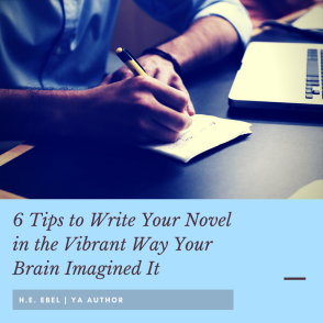 6 Tips to Write Your Novel in the Vibrant Way Your Brain Imagined It