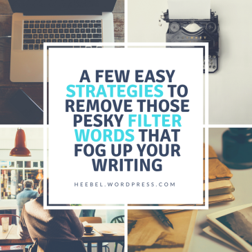 A Few Easy Strategies To Remove Those Pesky Filter Words That Fog Up Your Writing
