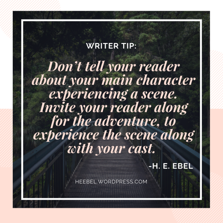 Don_t tell your reader about your main character experiencing a scene. Invite your reader along for the adventure, to experience the scene along with your cast.