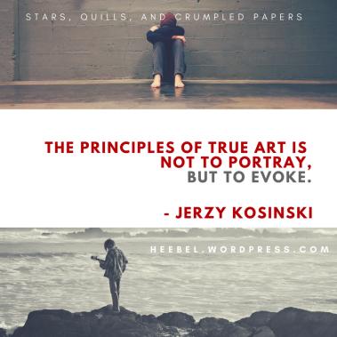 """The principles of true art is to not portray but to evoke."" - Jerzy Kosinski"