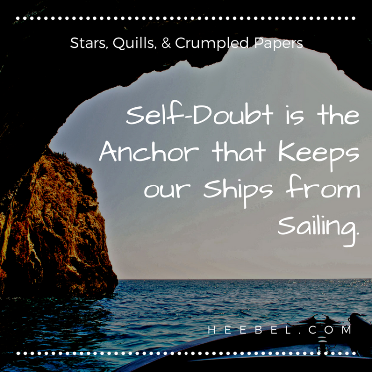 Self-Doubt is the Anchor that Keeps our Ships from Sailing.