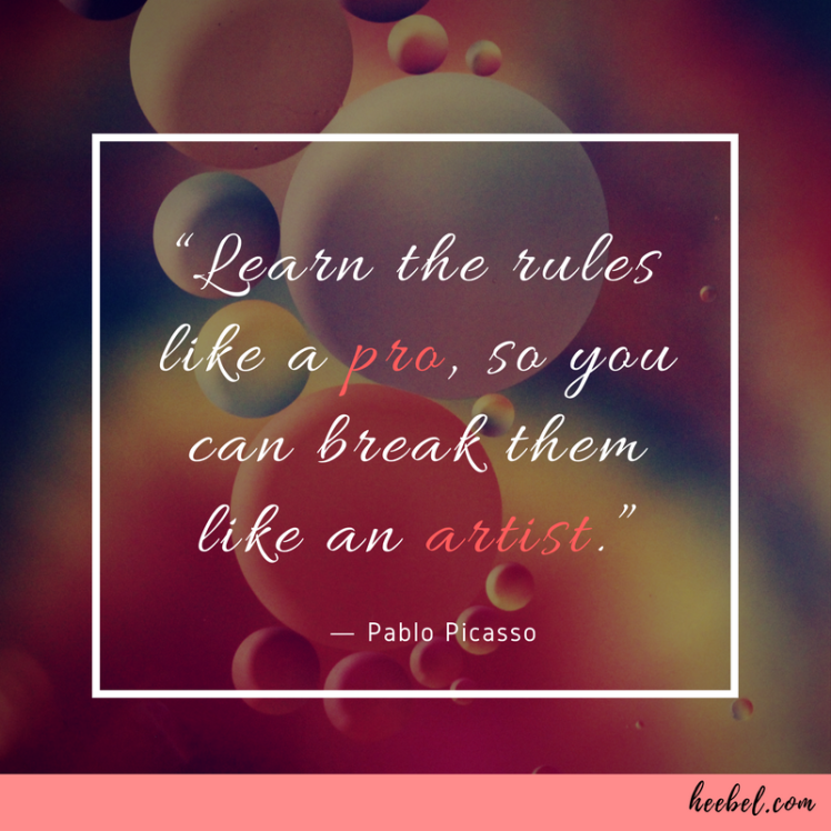 Learn the rules like a pro, so you can break them like an artist - Pablo Picasso Quote
