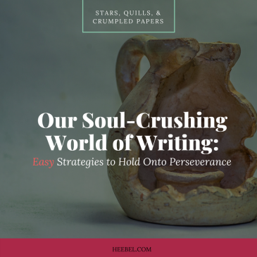 Our Soul Crushing World of Writing - easy Strategies for Perserverance