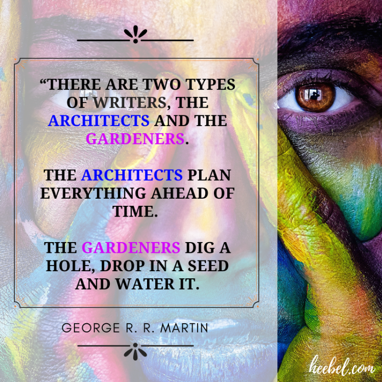 There are two types of writers, the architects and the gardeners - George R. R. Martin